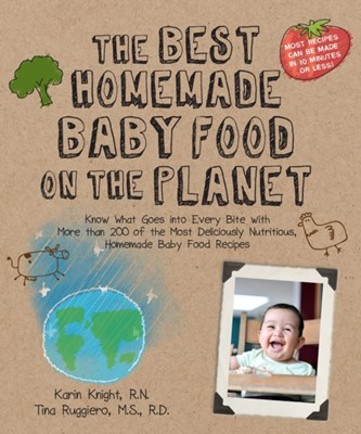 The Best Homemade Baby Food on the Planet Tina Ruggiero, Karin Knight 9781592334230