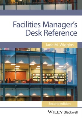 Facilities Manager's Desk Reference Jane M. Wiggins 9781118462942