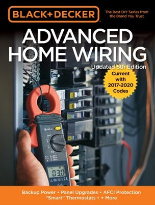 Black & Decker Advanced Home Wiring, 5th Edition Editors of Cool Springs Press 9780760353554