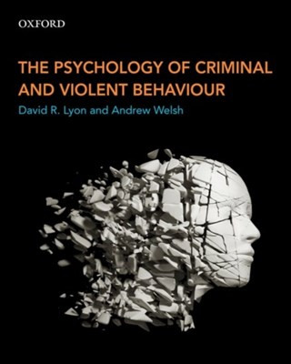 The Psychology of Criminal and Violent Behaviour Andrew (Associate Professor and Associate Dean Welsh, David R. (Associate Professor Lyon 9780199010080