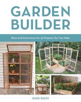 Garden Builder Joann Moser 9780760353936