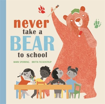 Never Take a Bear to School Mark Sperring 9781408339732