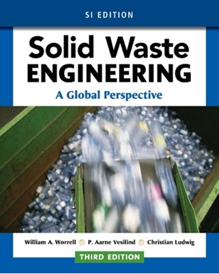 Solid Waste Engineering: A Global Perspective, SI Edition P. Vesilind, Christian Ludwig, William A. Worrell 9781305638600