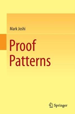 Proof Patterns Mark Joshi 9783319162492