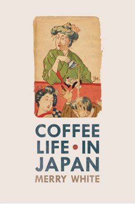 Coffee Life in Japan Merry I. White 9780520271159