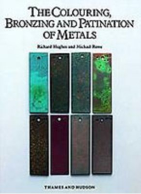 The Colouring, Bronzing and Patination of Metals Michael Rowe, Richard Hughes 9780500015018