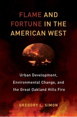 Flame and Fortune in the American West Gregory L. Simon 9780520292796