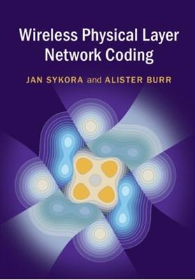 Wireless Physical Layer Network Coding Jan Sykora, Alister (University of York) Burr 9781107096110