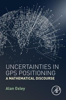Uncertainties in GPS Positioning Alan (Universiti Teknologi PETRONAS Oxley 9780128095942