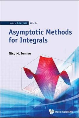 Asymptotic Methods For Integrals Nico M. Temme 9789814612159