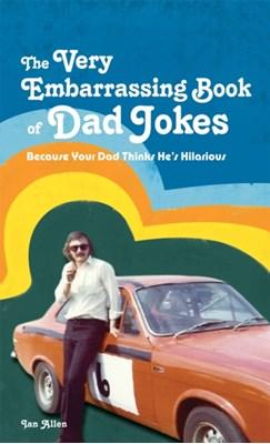 The VERY Embarrassing Book of Dad Jokes Ian Allen 9781907554537