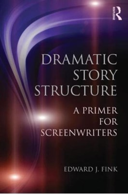 Dramatic Story Structure Edward J. (California State University Fink 9780415813716