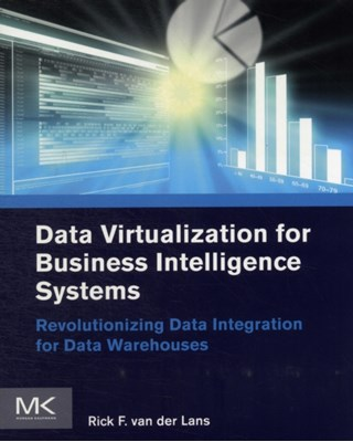 Data Virtualization for Business Intelligence Systems Rick F. van der Lans 9780123944252