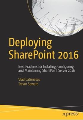 Deploying SharePoint 2016 Trevor Seward, Vlad Catrinescu 9781484219980