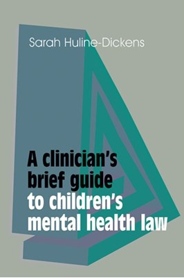 A Clinician's Brief Guide to Children's Mental Health Law Sarah Huline-Dickens 9781909726710