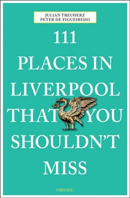 111 Places in Liverpool That You Shouldn't Miss Julian Treuherz, Peter de Figueiredo 9783954517695