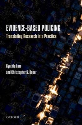 Evidence-Based Policing Christopher S. (George Mason University Koper, Cynthia (George Mason University Lum 9780198719946