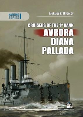 Cruisers of the 1st Rank: Avrora, Diana, Pallada Aleksiey V. Skvorcov 9788363678562