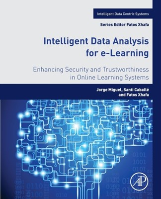 Intelligent Data Analysis for e-Learning Santi Caballe, Miguel Jorge, Fatos Xhafa 9780128045350