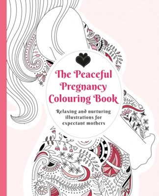 The Peaceful Pregnancy Colouring Book  9781780663890