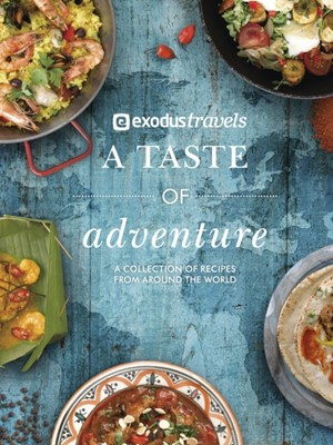 A Taste of Adventure Exodus Travels Limited 9781785037245