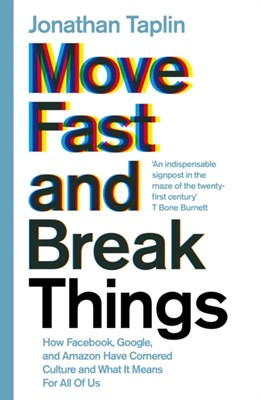 Move Fast and Break Things Jonathan Taplin 9781509847693