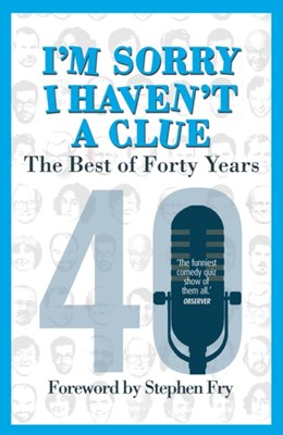I'm Sorry I Haven't a Clue: The Best of Forty Years Graeme Garden, Jack Dee, Barry Cryer, Tim Brooke-Taylor 9780099510543