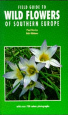 Field Guide to Wild Flowers of Southern Europe Bob Gibbons, Paul Davies, Davies 9781852236595