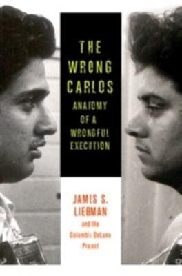 The Wrong Carlos Daniel Zharkovsky, James S. Liebman, Lauren White, Lauren Rosenberg, Shawn Crowley, Andrew Markquart 9780231167222
