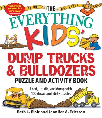 The Everything Kids' Dump Trucks and Bulldozers Puzzle and Activity Book Beth L. Blair, Jennifer A. Ericsson 9781507201190