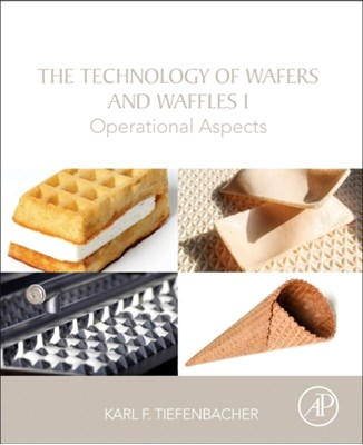 The Technology of Wafers and Waffles I Karl F. (Head of the Franz Haas Bakery Technology Centre; retired Tiefenbacher 9780128094389