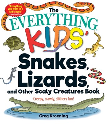The Everything Kids' Snakes, Lizards, and Other Scaly Creatures Book Greg Kroening 9781507201206