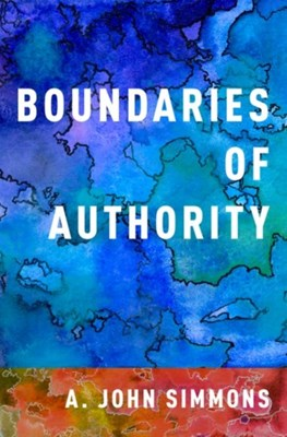 Boundaries of Authority A. John (Commonwealth Professor of Philosophy and Professor of Law Simmons 9780190603489