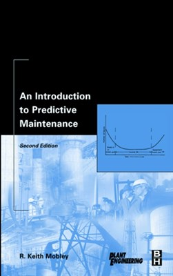 An Introduction to Predictive Maintenance R. Keith Mobley 9780750675314
