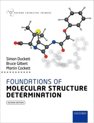 Foundations of Molecular Structure Determination Simon (Director of the Centre for Hyperpolarisation in Magnetic Resonance Duckett, Bruce (Emeritus Professor Gilbert, Martin (Senior Lecturer Cockett 9780199689446
