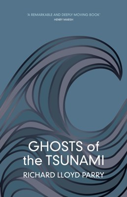 Ghosts of the Tsunami Richard Lloyd Parry 9781911214182
