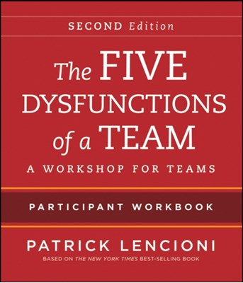 The Five Dysfunctions of a Team Patrick M. Lencioni 9781118167908
