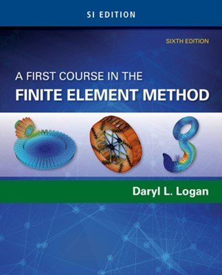 A First Course in the Finite Element Method, SI Edition Daryl L. Logan 9781305637344