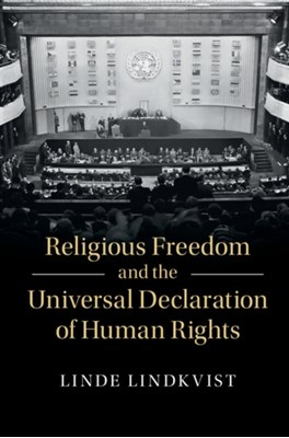 Religious Freedom and the Universal Declaration of Human Rights Linde (Uppsala Universitet Lindkvist 9781107159419