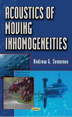 Acoustics of Moving Inhomogeneities Andrey Grigorievitch Semenov 9781536100068