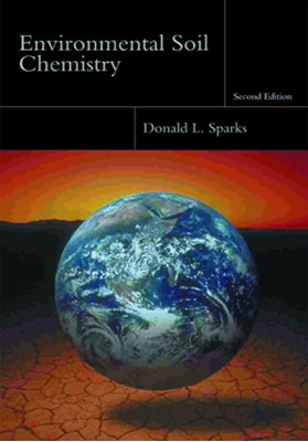 Environmental Soil Chemistry Donald L. (S. Hallock du Pont Chair in Soil and Environmental Chemistry and Director Sparks 9780126564464