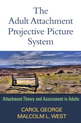 The Adult Attachment Projective Picture System Carol George, Malcolm L. West 9781462504251