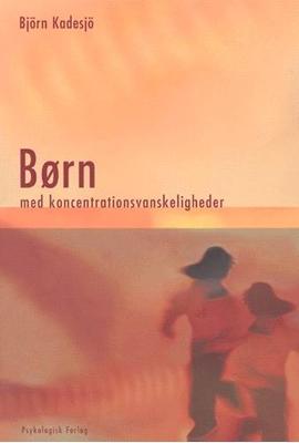 Børn med koncentrationsvanskeligheder Björn Kadesjö 9788777063299