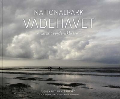 Nationalpark Vadehavet Jens Rosendal, Klaus Melbye, John Frikke, Jens Kristian Kjærgaard 9788799480517