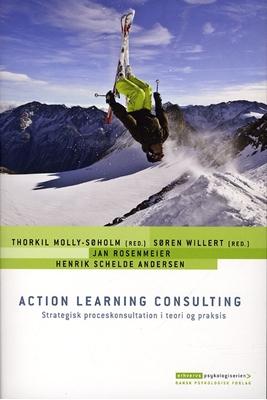 Action Learning Consulting Jan Rosenmeier, Henrik Schelde Andersen, Søren Willert (red.), Thorkil Molly-Søholm (red.) 9788777066658
