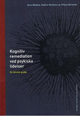 Kognitiv remediation ved psykiske lidelser Alice Medalia, Tiffany Herlands, Nadine Revheim 9788777066832