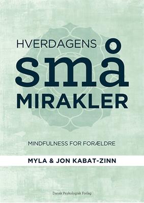 Hverdagens små mirakler Myla Kabat-Zinn, Jon Kabat-Zinn 9788771582000
