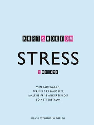 Kort & godt om STRESS, 2. udgave Pernille Rasmussen, Malene Friis Andersen, Yun Ladegaard, Bo Netterstrøm 9788771582314
