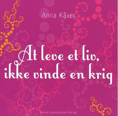 At leve et liv, ikke vinde en krig Anna Kåver 9788777063954