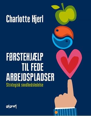 Førstehjælp til fede arbejdspladser Charlotte Hjerl 9788799560752